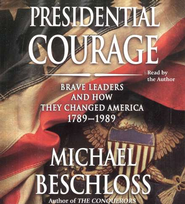 Presidential Courage: Brave Leaders and How They Changed America 1789-1989, Audiobook on CD  -     By: Michael R. Beschloss