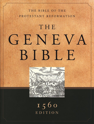 The Geneva Bible: 1560 Edition, hardcover The Bible of the Protestant Reformation  -