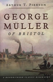 George Muller of Bristol (1805-1898)   -              By: Arthur T. Pierson