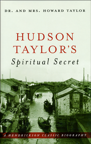 Hudson Taylor's Spiritual Secret   -              By: Dr. Howard Taylor, Mrs. Howard Taylor