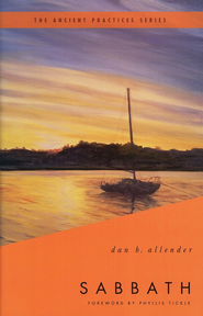 Sabbath: The Ancient Practices - eBook  -     By: Dan B. Allender Ph.D.