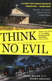 Think No Evil: Inside the Story of the Amish   Schoolhouse Shooting . . . and Beyond  -     By: Jonas Beil, Shawn Smucker