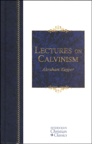 Lectures on Calvinism: The Stone Lectures of 1898   -              By: Abraham Kuyper