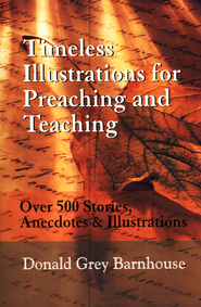 Timeless Illustrations for Preaching and Teaching: Over 500 Stories, Anecdotes & Illustrations  -     By: Donald Grey Barnhouse