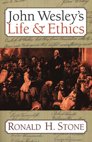 John Wesley's Life And Ethics  -              By: Ronald H. Stone