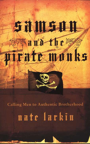 Samson and the Pirate Monks: Calling Men to Authentic Brotherhood - eBook  -     By: Nate Larkin