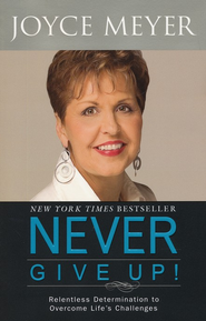 Never Give Up!: Relentless Determination to Overcome Life's Challenges  -     By: Joyce Meyer