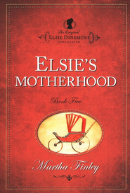 Elsie's Motherhood   -     By: Martha Finley