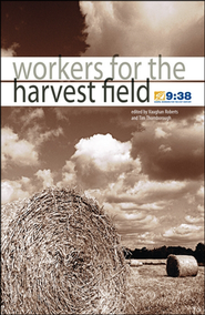 Workers For the Harvest Field  -              By: Vaughan Roberts, Tim Thornborough