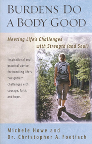 Burdens Do a Body Good: Meeting Life's Challenges with  Strength (and Soul) - Slightly Imperfect  -     By: Michele Howe, Dr. Christopher A. Foetisch
