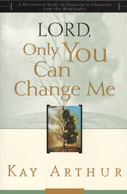 Lord, Only You Can Change Me  -     By: Kay Arthur