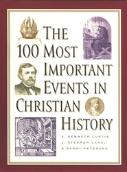 The 100 Most Important Events in Christian History   -     By: A. Kenneth Curtis, J. Stephen Lang, Randy Petersen