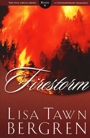 Firestorm, Full Circle Series #6   -     By: Lisa Tawn Bergren