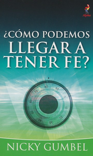 ¿Cómo Podemos Llegar a Tener Fe?  (How Can We Have Faith?)  -     By: Nicky Gumbel