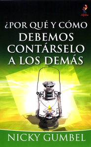 &#191Por qu&#233 y c&#243mo debemos cont&#225rselo a los dem&#225s, Why and How Should We Tell Others?  -     By: Nicky Gumbel