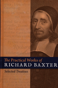 The Practical Works of Richard Baxter: Selected  Treatises  -     By: Richard Baxter