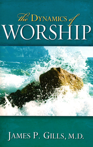 Dynamics of Worship  -     By: James P. Gills