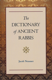 Dictionary of Ancient Rabbis: Selections from The Jewish Encyclopaedia  -     Edited By: Jacob Neusner     By: Edited by Jacob Neusner