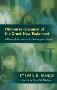 Discourse Grammar of the Greek New Testament: A Practical Introduction for Teaching and Exegesis  -     By: Steven E. Runge