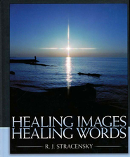 Healing Images... Healing Words  -     By: R.J. Stracensky
