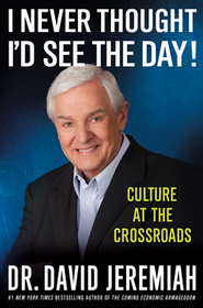 I Never Thought I'd See the Day! Culture at the Crossroads   -              By: David Jeremiah