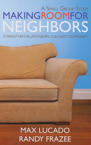 Making Room for Neighbors: Strengthen Relationships, Cultivate Community: Study Guide  -     By: Max Lucado, Randy Frazee