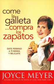 Come la Galleta...Compra los Zapatos                  (Eat The Cookie...Buy The Shoes)  -     By: Joyce Meyer