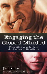 Engaging The Closed Minded   -              By: Dan Story