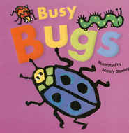 Busy Bugs   -     Edited By: Jennie Morris     Illustrated By: Mandy Stanley