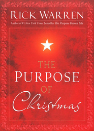 The Purpose of Christmas (slightly imperfect)  -              By: Rick Warren