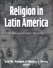 Religion in Latin America: A Documentary History  -     By: Lee M. Penyak, Walter J. Petry