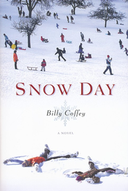 Snow Day  -              By: Billy Coffey