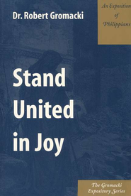 Stand United in Joy: An Exposition of Philippians  -     By: Robert Gromacki