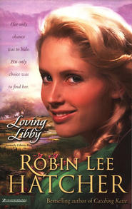 Loving Libby  -     By: Robin Lee Hatcher
