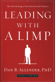 Leading with a Limp: Take Full Advantage of Your Most Powerful Weakness  -     By: Dan B. Allender Ph.D.