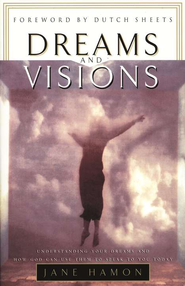 Dreams and Visions: Understanding Your Dreams and How God Can Use Them to Speak to You Today  -              By: Jane Hamon
