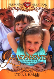 Preparing My Heart for Grandparenting: For Grandparents at Any Stage of the Journey  -     By: Milt Harris, Lydia Harris