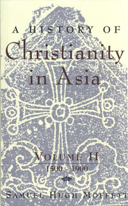 A History of Christianity in Asia, Volume 2: 1500-1900   -     By: Samuel Hugh Moffett