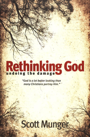 Rethinking God: Undoing the Damage  -     By: Scott Munger