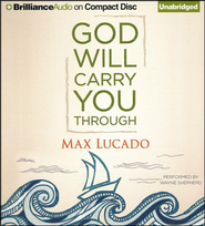 God Will Carry You Through - unabridged audiobook on CD  -              By: Max Lucado & Wayne Shepherd