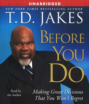 Before You Do: Making Great Decisions That You Wont Regret Unabridged, CD  -     By: T.D. Jakes
