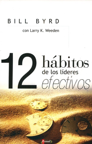 Los 12 Habitos de los Lideres Altamente Efectivos/12 Habits of Effective Leaders  -     By: Bill Byrd