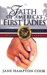 The Faith of America's First Ladies  -     By: Jane Cook