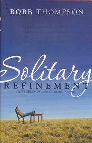 Solitary Refinement: Finding and Making the Most of Time by Yourself - eBook  -     By: Robb Thompson