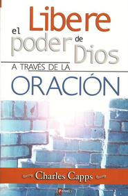 Libere el Poder de Dios A Trav&#233s de la Oraci&#243n,  Releasing the Ability of God Through Prayer  -     By: Charles Capps