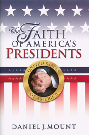 The Faith of America's Presidents  -     By: Daniel Mount