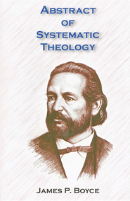 Abstract of Systematic Theology   -     By: James P. Boyce