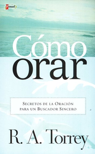 C&#243mo Orar  (How to Pray)  -     By: R.A. Torrey