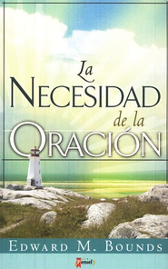 La Necesidad de la Oraci&#243n   (The Necessity of Prayer)  -     By: E.M. Bounds