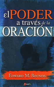 El Poder a Trav&#233s de la Oraci&#243n  (Power Through Prayer)  -     By: E.M. Bounds